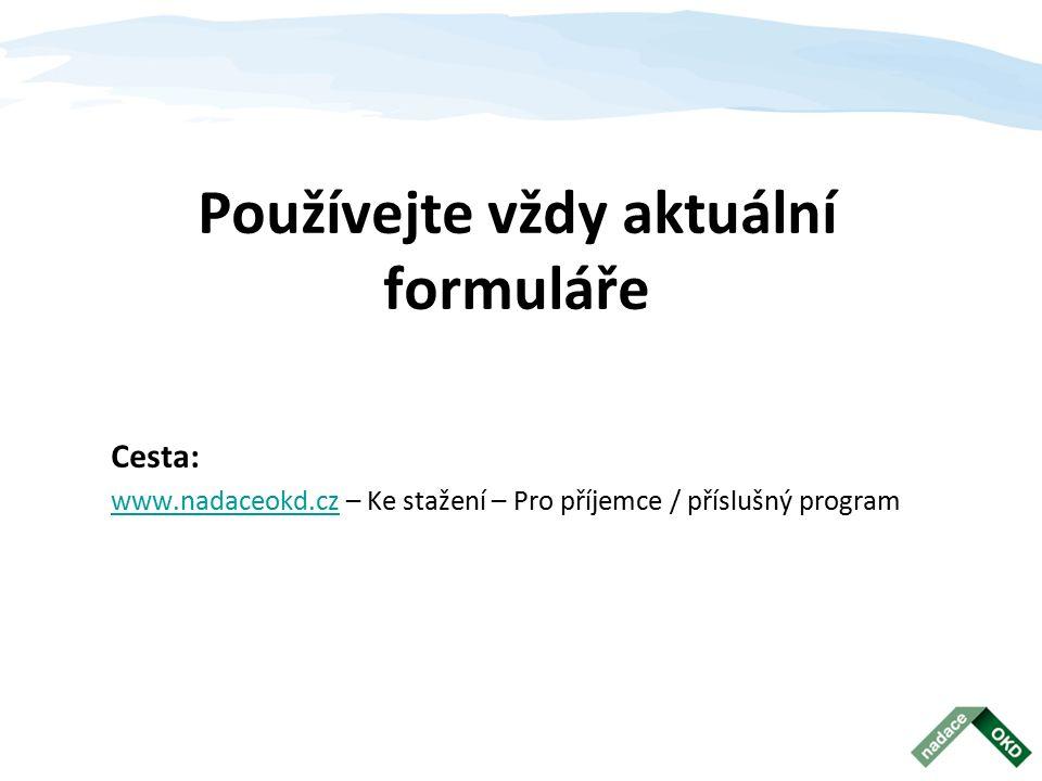 Používejte vždy aktuální formuláře Cesta: www.nadaceokd.czwww.nadaceokd.cz – Ke stažení – Pro příjemce / příslušný program