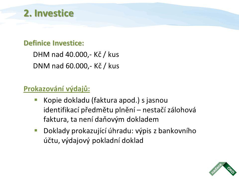 2. Investice Definice Investice: DHM nad 40.000,- Kč / kus DNM nad 60.000,- Kč / kus Prokazování výdajů:  Kopie dokladu (faktura apod.) s jasnou iden
