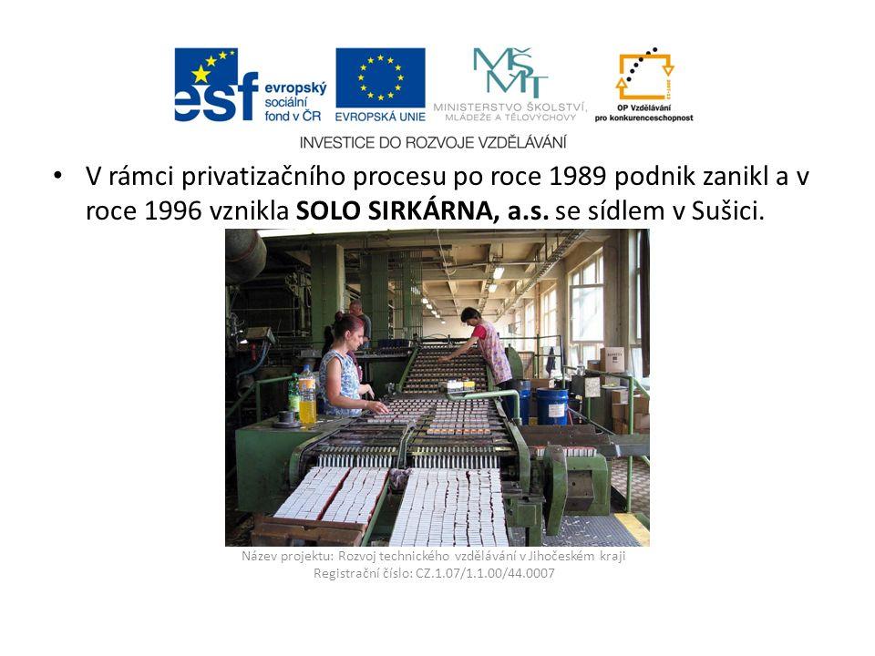 Název projektu: Rozvoj technického vzdělávání v Jihočeském kraji Registrační číslo: CZ.1.07/1.1.00/44.0007 V rámci privatizačního procesu po roce 1989 podnik zanikl a v roce 1996 vznikla SOLO SIRKÁRNA, a.s.