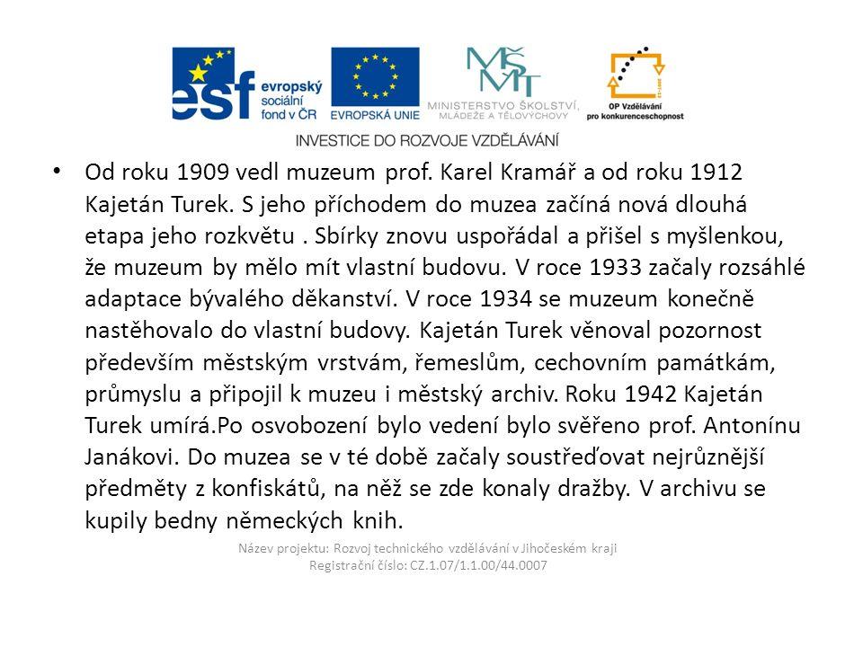 Název projektu: Rozvoj technického vzdělávání v Jihočeském kraji Registrační číslo: CZ.1.07/1.1.00/44.0007 Od roku 1909 vedl muzeum prof.