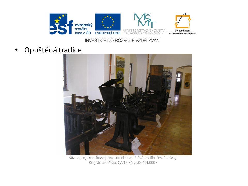 Název projektu: Rozvoj technického vzdělávání v Jihočeském kraji Registrační číslo: CZ.1.07/1.1.00/44.0007 Opuštěná tradice