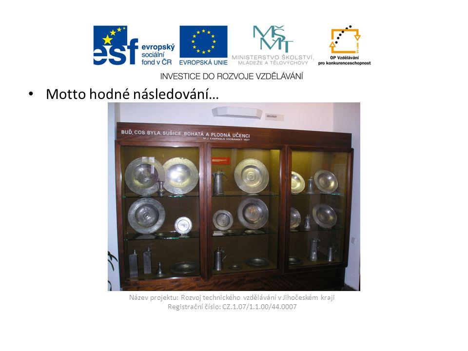 Název projektu: Rozvoj technického vzdělávání v Jihočeském kraji Registrační číslo: CZ.1.07/1.1.00/44.0007 Motto hodné následování…