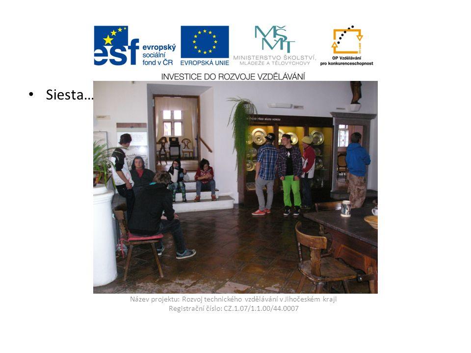 Název projektu: Rozvoj technického vzdělávání v Jihočeském kraji Registrační číslo: CZ.1.07/1.1.00/44.0007 Siesta…