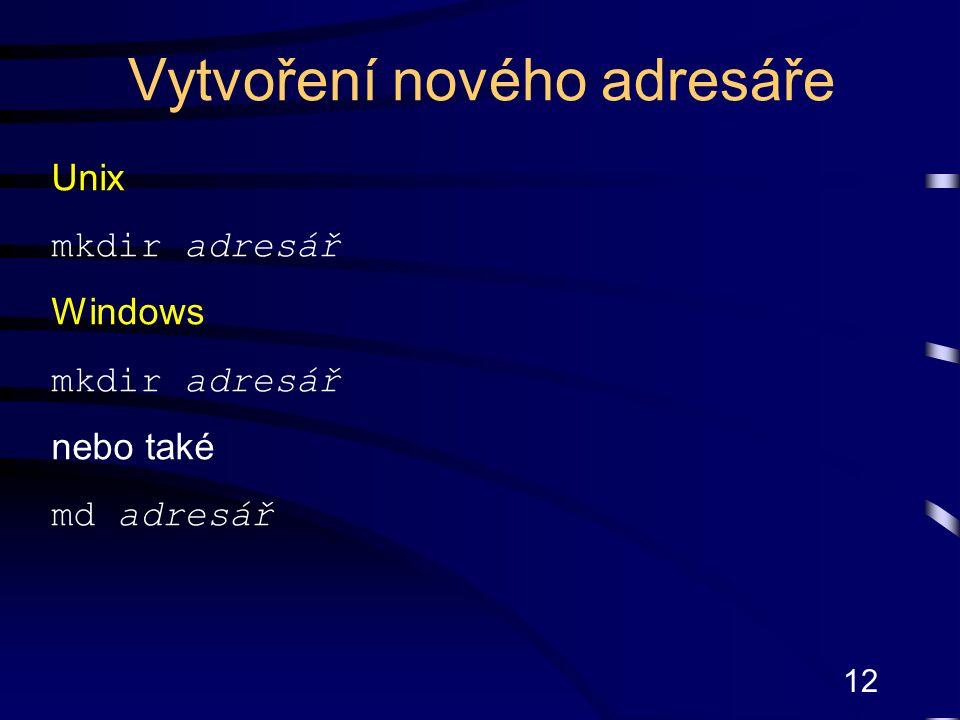 12 Unix mkdir adresář Windows mkdir adresář nebo také md adresář Vytvoření nového adresáře