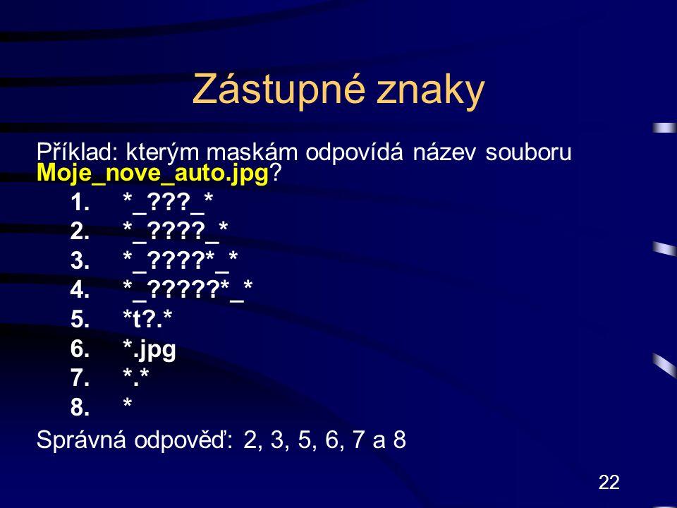 22 Zástupné znaky Příklad: kterým maskám odpovídá název souboru Moje_nove_auto.jpg.
