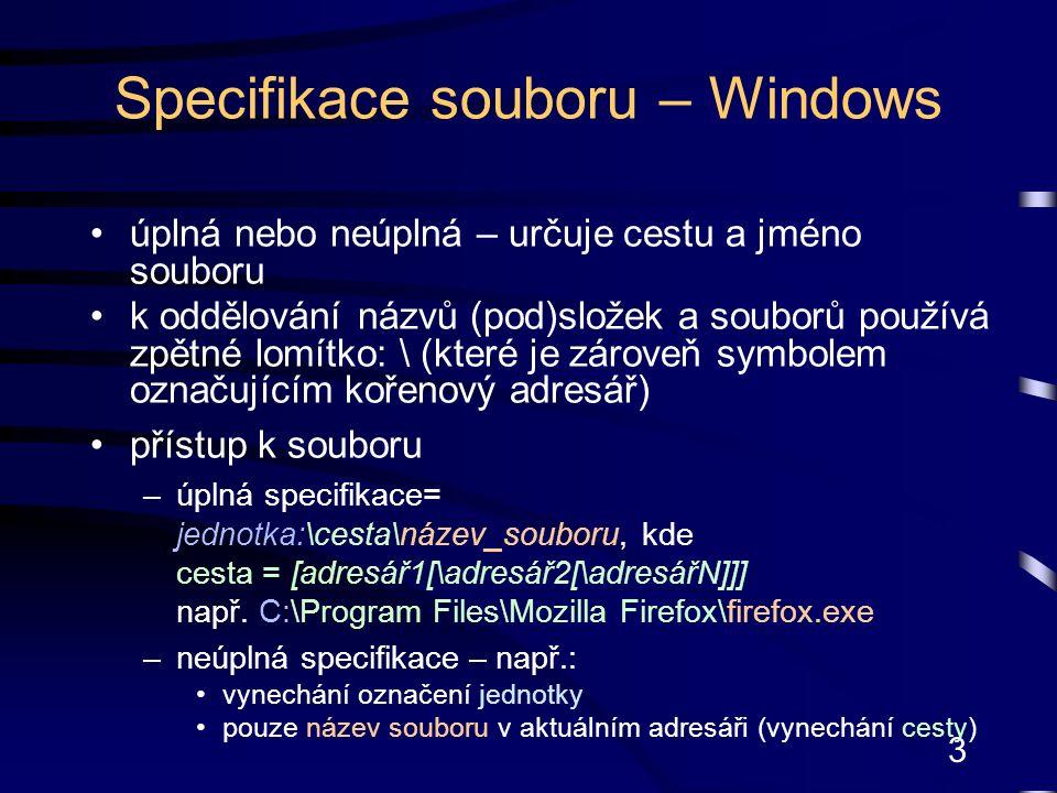 4 Specifikace souboru – Unix/Linux úplná nebo neúplná – určuje cestu a jméno souboru k oddělování názvů (pod)adresářů a souborů používá normální lomítko: / (které je zároveň symbolem označujícím kořenový adresář) přístup k souboru –úplná specifikace= /cesta/název_souboru, kde cesta = [adresář1[/adresář2[/adresářN]]] např.
