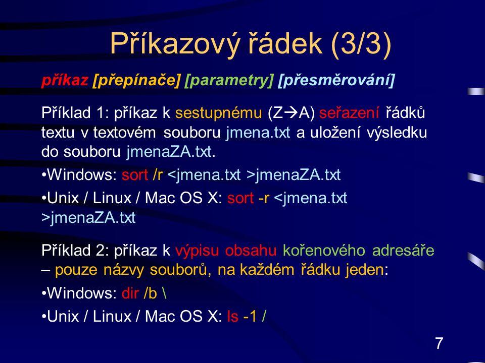 7 Příkazový řádek (3/3) příkaz [přepínače] [parametry] [přesměrování] Příklad 1: příkaz k sestupnému (Z  A) seřazení řádků textu v textovém souboru jmena.txt a uložení výsledku do souboru jmenaZA.txt.
