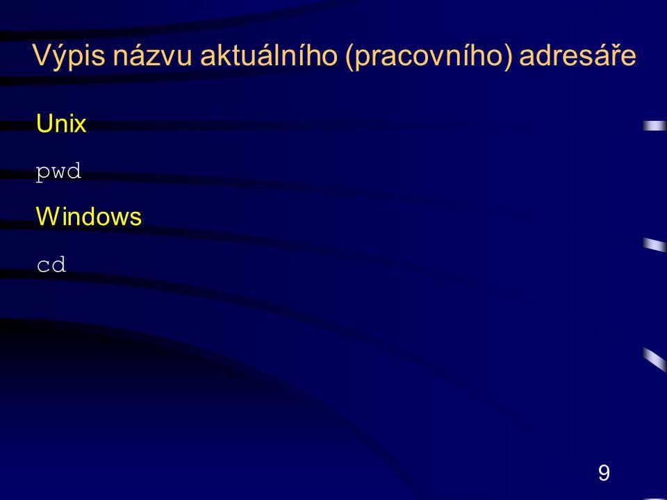 10 Unix i Windows cd adresář Příklady: cd faktury cd /faktury (Unix) cd \faktury (Windows) cd../faktury (Unix) cd..\faktury (Windows) Změna aktuálního (pracovního) adresáře