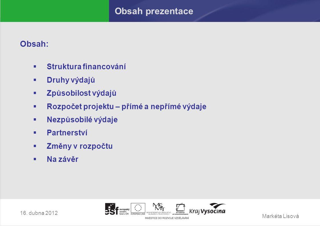 Markéta Lisová Rozpočet projektu Nezpůsobilé výdaje  nelze hradit z prostředků OP VK  nejsou vynaloženy v souladu s cíli projektu, nejsou pro realizaci projektu nezbytné, nejsou přiměřené (vynaložené v souladu s principem hospodárnosti), nejsou v souladu s českou nebo evropskou legislativou  vymezeny v příručce pro příjemce (verze 5) str.