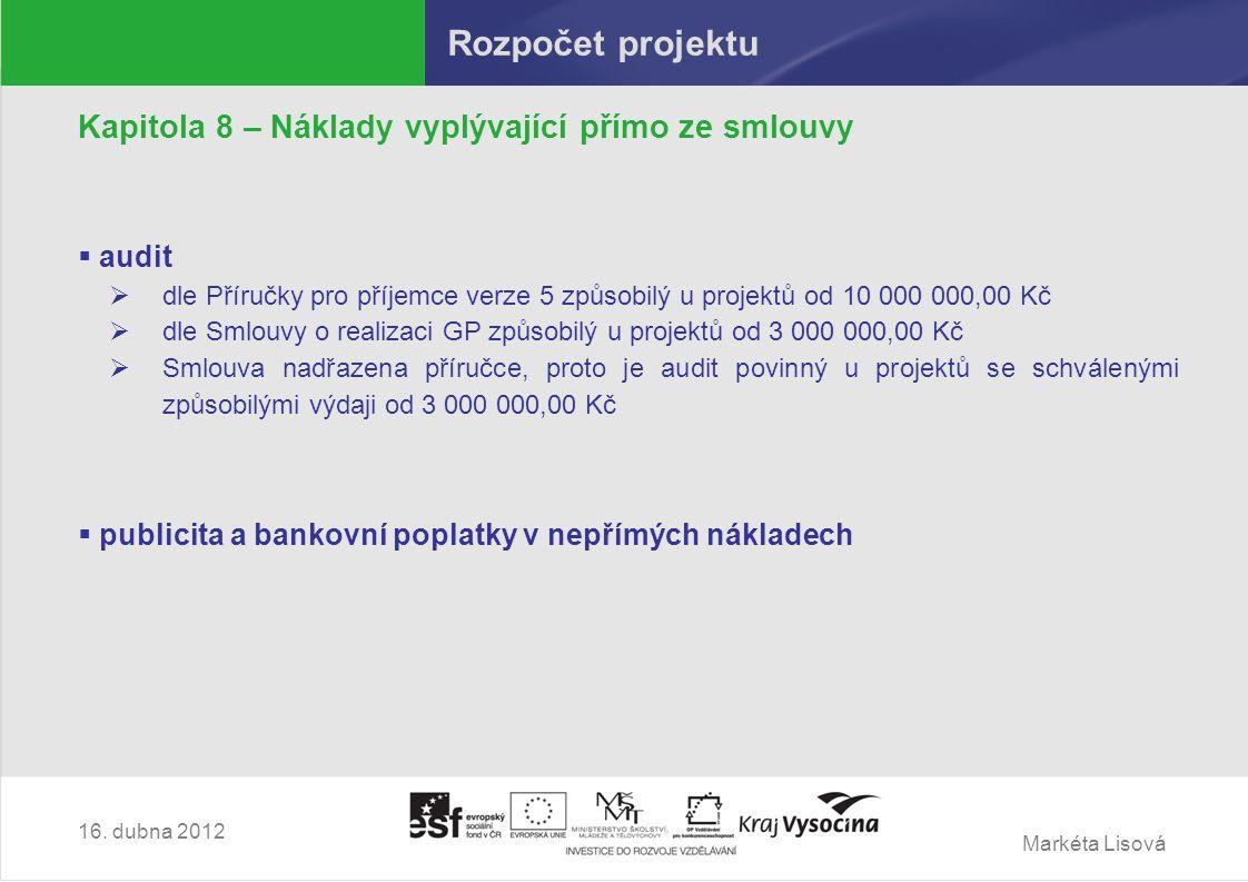 Markéta Lisová Rozpočet projektu Kapitola 8 – Náklady vyplývající přímo ze smlouvy  audit  dle Příručky pro příjemce verze 5 způsobilý u projektů od 10 000 000,00 Kč  dle Smlouvy o realizaci GP způsobilý u projektů od 3 000 000,00 Kč  Smlouva nadřazena příručce, proto je audit povinný u projektů se schválenými způsobilými výdaji od 3 000 000,00 Kč  publicita a bankovní poplatky v nepřímých nákladech 16.