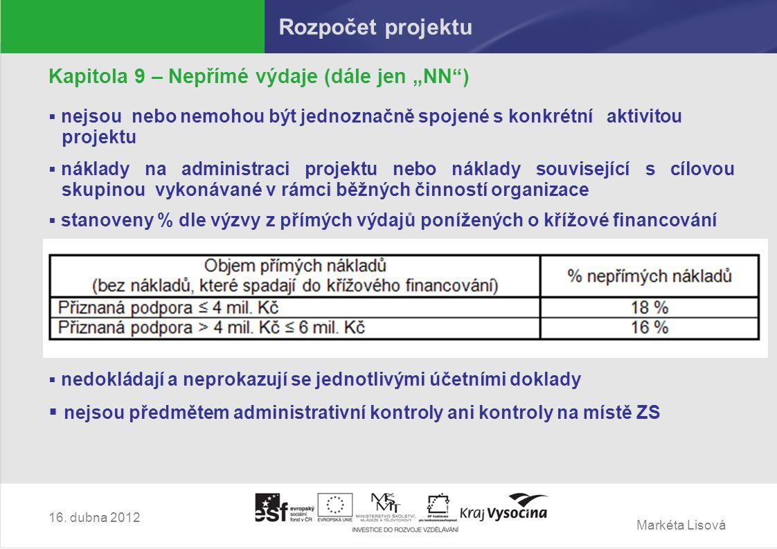 """Markéta Lisová Rozpočet projektu Kapitola 9 – Nepřímé výdaje (dále jen """"NN )  nejsou nebo nemohou být jednoznačně spojené s konkrétní aktivitou projektu  náklady na administraci projektu nebo náklady související s cílovou skupinou vykonávané v rámci běžných činností organizace  stanoveny % dle výzvy z přímých výdajů ponížených o křížové financování  nedokládají a neprokazují se jednotlivými účetními doklady  nejsou předmětem administrativní kontroly ani kontroly na místě ZS 16."""