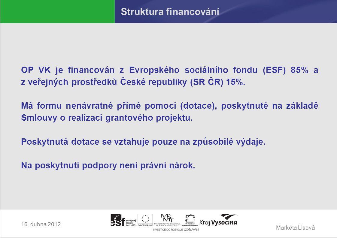 Markéta Lisová Struktura financování Ex-ante financování  zálohová platba – 20% schválených způsobilých výdajů do 30 pracovních dní od podpisu Smlouvy  průběžná zálohová platba  3 měsíce realizace  1 měsíc na vypracování monitorovací zprávy a Žádosti o platbu = vyúčtování výdajů prokazatelně vzniklých na ZBU  po administrativní kontrole proplacení vyúčtovaných prostředků => dorovnání zálohy  průběžné zálohové platby poskytovány až do výše 90% schválených způsobilých výdajů  zbylých 10% výdajů bude proplaceno v rámci závěrečného vyúčtování po ukončení realizace projektu 16.