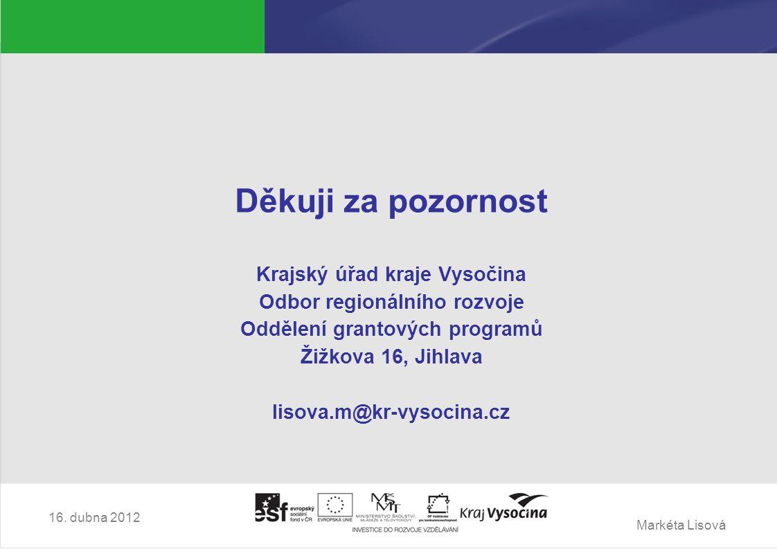 Markéta Lisová Děkuji za pozornost Krajský úřad kraje Vysočina Odbor regionálního rozvoje Oddělení grantových programů Žižkova 16, Jihlava lisova.m@kr-vysocina.cz 16.