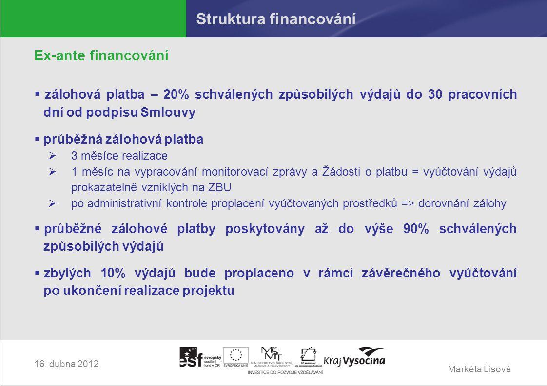 """Markéta Lisová Struktura financování Zvláštní bankovní účet (dále jen """"ZBU )  zřízen výhradně pro platební operace související s projektem – úhradu způsobilých výdajů projektu  bankovní poplatky před začátkem realizace nezpůsobilý výdaj – nutné vložit vlastní prostředky; způsobilé od začátku realizace projektu – hrazené z nepřímých nákladů  kladné úroky vznikající na ZBU jsou příjmem příjemce  refundace výdajů nesmí proběhnout dříve než prvotní (skutečná) úhrada z provozního účtu => výjimka u mezd, kde je refundace možná až 5 pracovních dnů dopředu  refundaci výdajů nutné dokládat interními účetními doklady 16."""