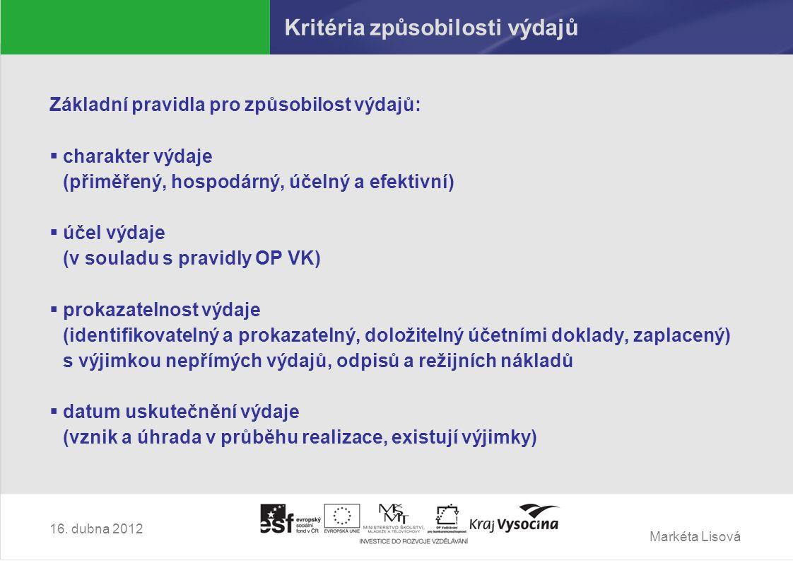 Markéta Lisová Kritéria způsobilosti výdajů Základní pravidla pro způsobilost výdajů:  charakter výdaje (přiměřený, hospodárný, účelný a efektivní)  účel výdaje (v souladu s pravidly OP VK)  prokazatelnost výdaje (identifikovatelný a prokazatelný, doložitelný účetními doklady, zaplacený) s výjimkou nepřímých výdajů, odpisů a režijních nákladů  datum uskutečnění výdaje (vznik a úhrada v průběhu realizace, existují výjimky) 16.