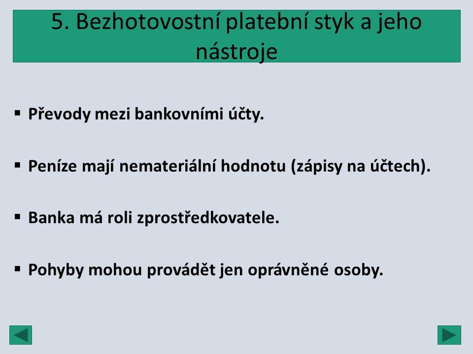 5. Bezhotovostní platební styk a jeho nástroje  Převody mezi bankovními účty.  Peníze mají nemateriální hodnotu (zápisy na účtech).  Banka má roli
