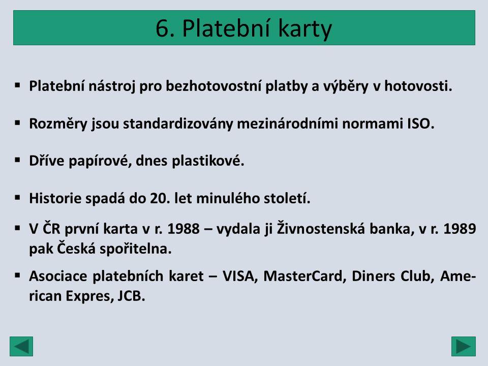 6. Platební karty  Platební nástroj pro bezhotovostní platby a výběry v hotovosti.  Rozměry jsou standardizovány mezinárodními normami ISO.  Dříve