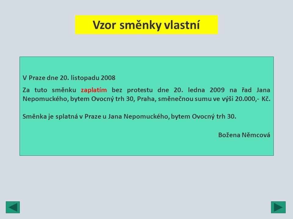 Vzor směnky vlastní V Praze dne 20. listopadu 2008 Za tuto směnku zaplatím bez protestu dne 20. ledna 2009 na řad Jana Nepomuckého, bytem Ovocný trh 3