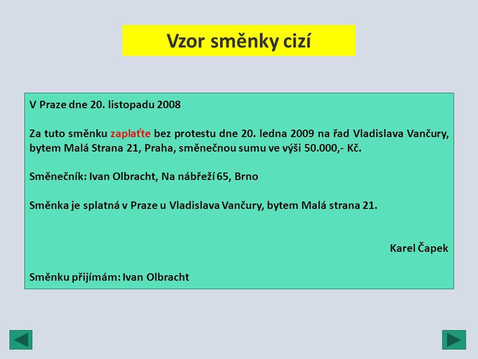 Vzor směnky cizí V Praze dne 20. listopadu 2008 Za tuto směnku zaplaťte bez protestu dne 20. ledna 2009 na řad Vladislava Vančury, bytem Malá Strana 2