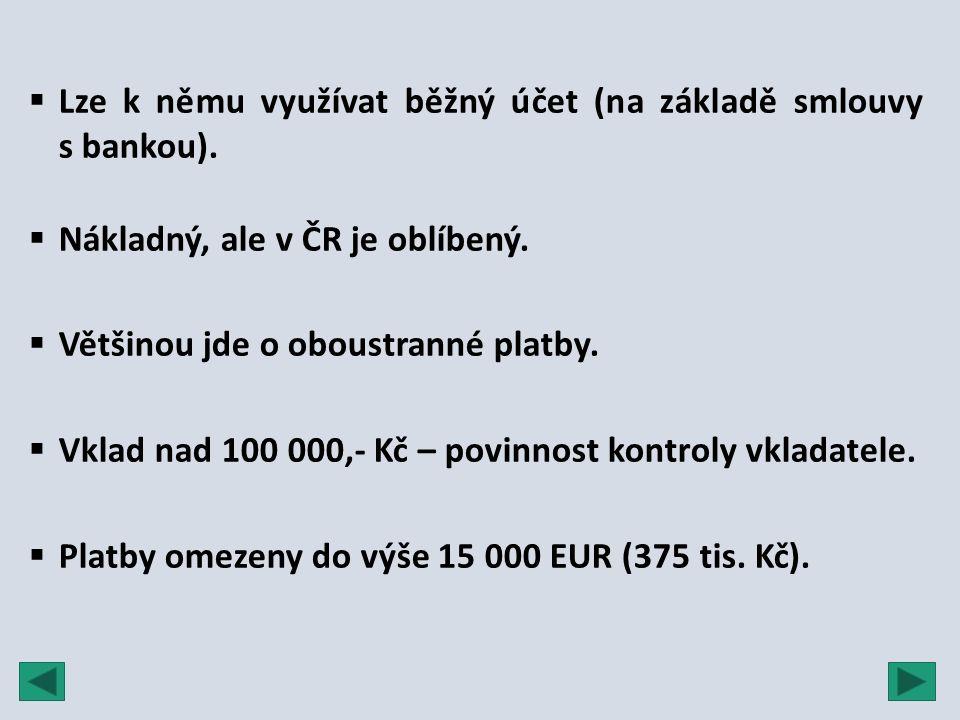  Lze k němu využívat běžný účet (na základě smlouvy s bankou).  Nákladný, ale v ČR je oblíbený.  Většinou jde o oboustranné platby.  Vklad nad 100