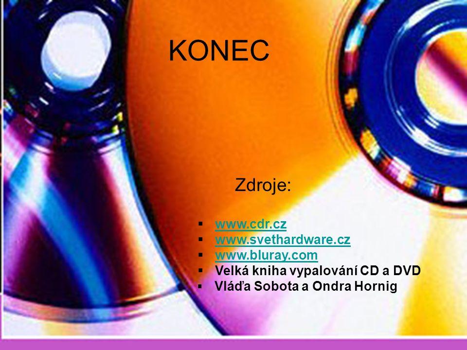 KONEC Zdroje:  www.cdr.cz www.cdr.cz  www.svethardware.cz www.svethardware.cz  www.bluray.com www.bluray.com  Velká kniha vypalování CD a DVD ▪ Vláďa Sobota a Ondra Hornig