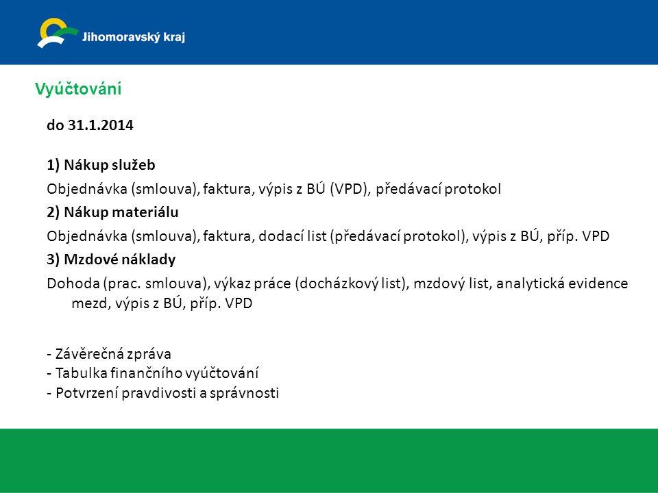 Vyúčtování do 31.1.2014 1) Nákup služeb Objednávka (smlouva), faktura, výpis z BÚ (VPD), předávací protokol 2) Nákup materiálu Objednávka (smlouva), faktura, dodací list (předávací protokol), výpis z BÚ, příp.