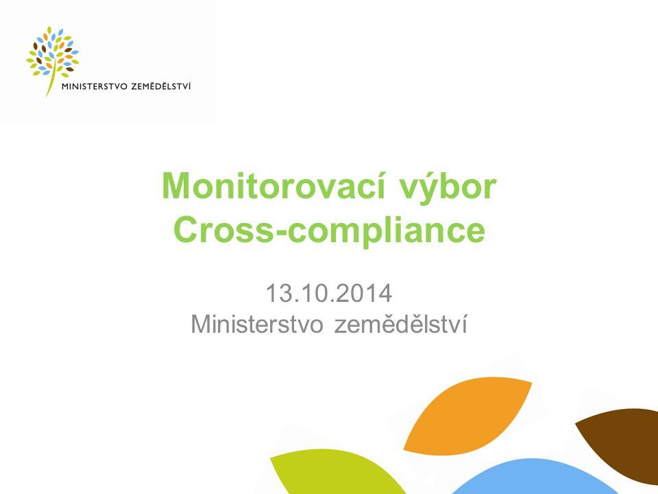 Monitorovací výbor Cross-compliance 13.10.2014 Ministerstvo zemědělství