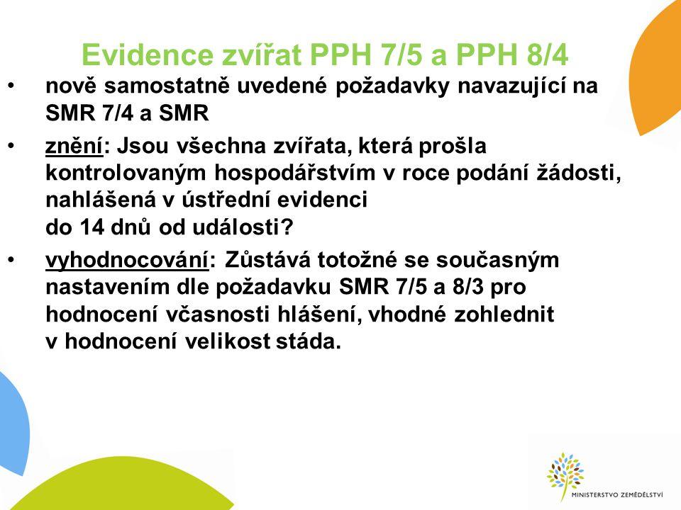 Evidence zvířat PPH 7/5 a PPH 8/4 nově samostatně uvedené požadavky navazující na SMR 7/4 a SMR znění: Jsou všechna zvířata, která prošla kontrolovaným hospodářstvím v roce podání žádosti, nahlášená v ústřední evidenci do 14 dnů od události.