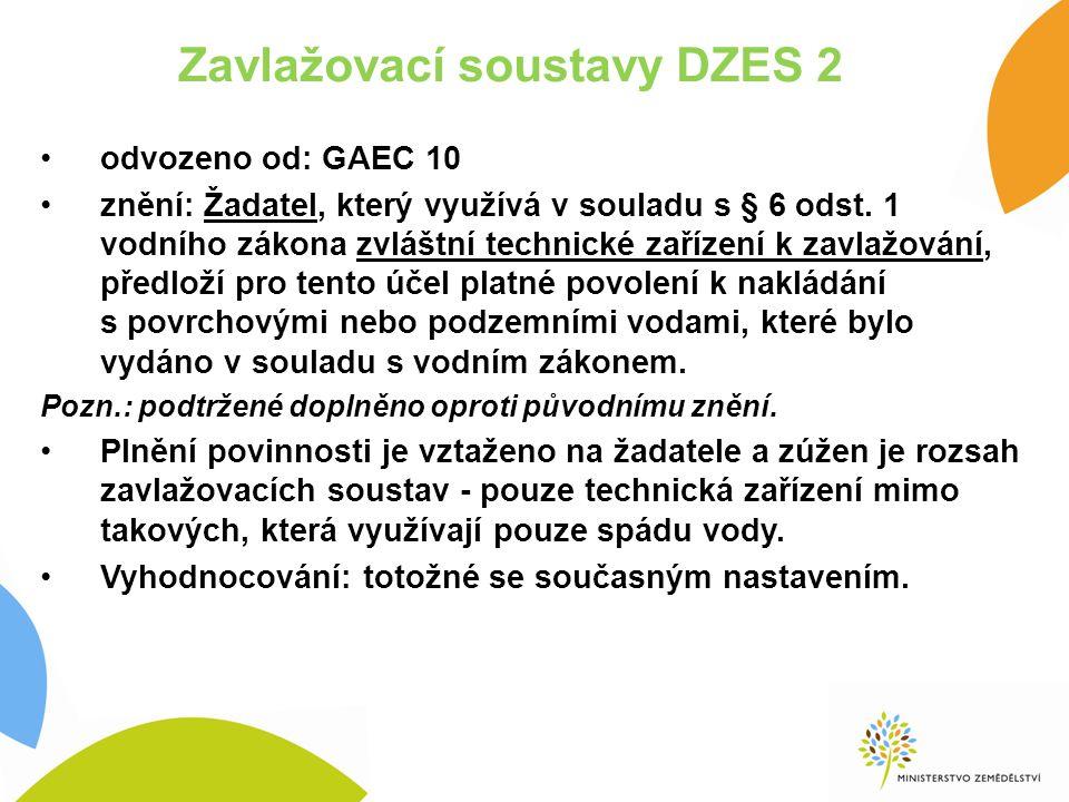 Zavlažovací soustavy DZES 2 odvozeno od: GAEC 10 znění: Žadatel, který využívá v souladu s § 6 odst.