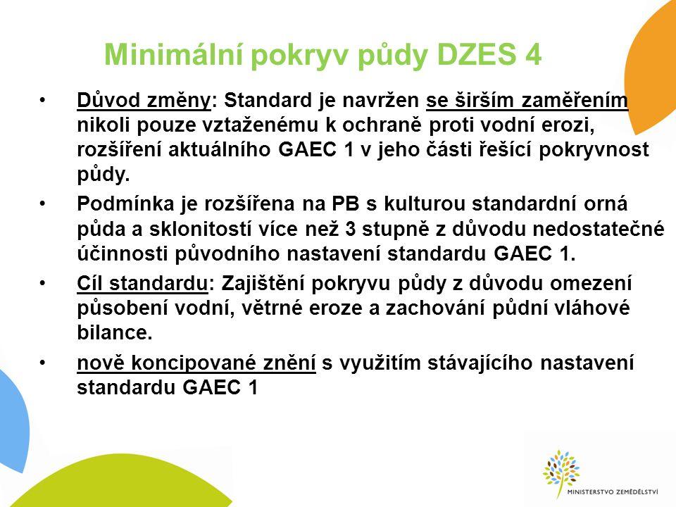 Minimální pokryv půdy DZES 4 Důvod změny: Standard je navržen se širším zaměřením nikoli pouze vztaženému k ochraně proti vodní erozi, rozšíření aktuálního GAEC 1 v jeho části řešící pokryvnost půdy.