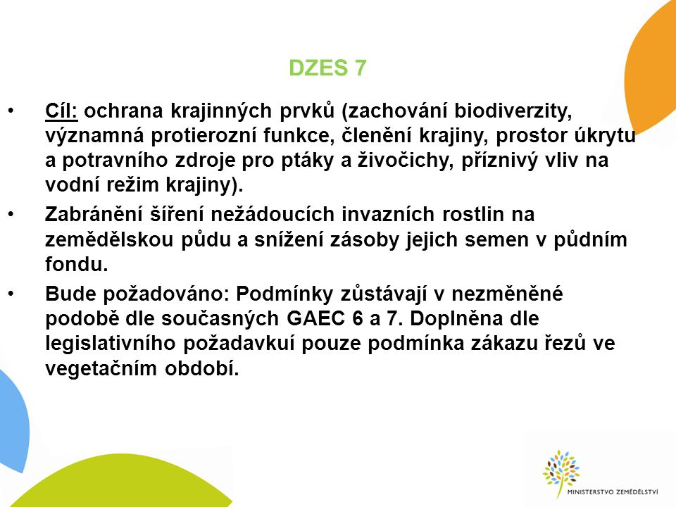 DZES 7 Cíl: ochrana krajinných prvků (zachování biodiverzity, významná protierozní funkce, členění krajiny, prostor úkrytu a potravního zdroje pro ptáky a živočichy, příznivý vliv na vodní režim krajiny).