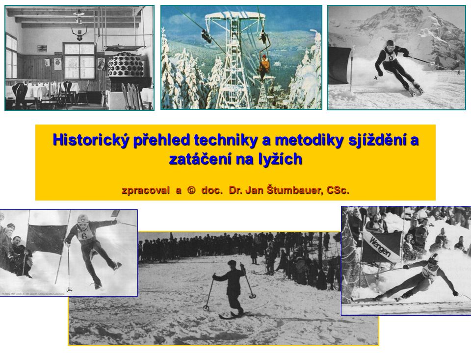 Historický přehled techniky a metodiky sjíždění a zatáčení na lyžích zpracoval a © doc. Dr. Jan Štumbauer, CSc.