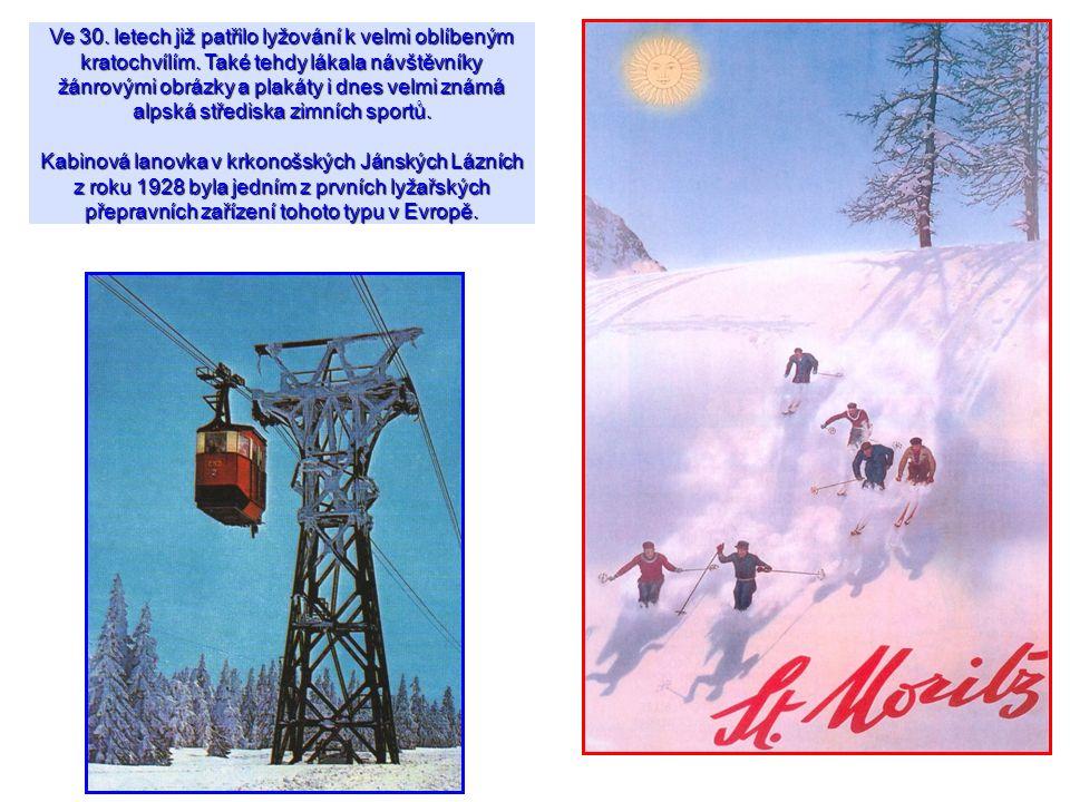 Ve 30. letech již patřilo lyžování k velmi oblíbeným kratochvílím. Také tehdy lákala návštěvníky žánrovými obrázky a plakáty i dnes velmi známá alpská