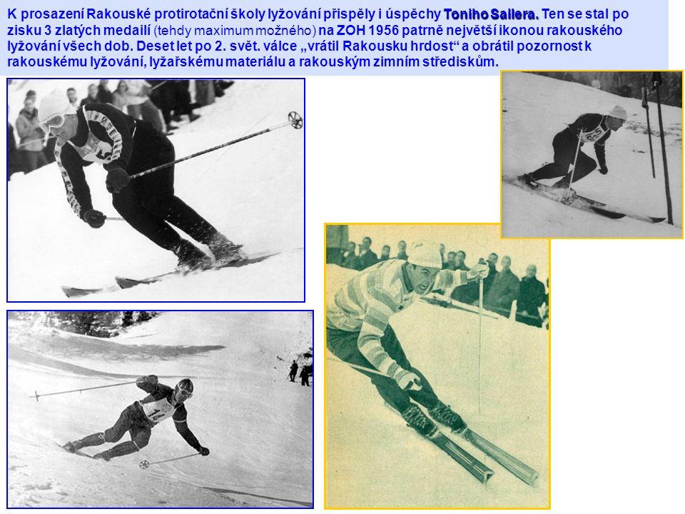 Toniho Sailera. K prosazení Rakouské protirotační školy lyžování přispěly i úspěchy Toniho Sailera. Ten se stal po zisku 3 zlatých medailí (tehdy maxi