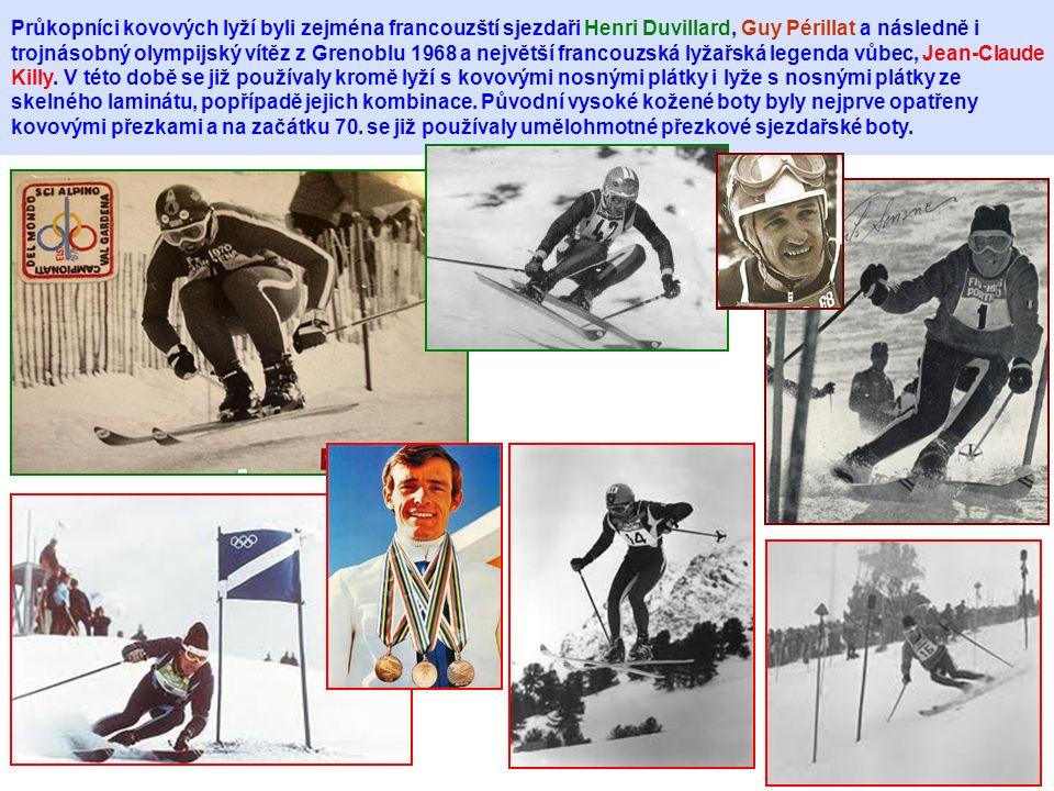 Průkopníci kovových lyží byli zejména francouzští sjezdaři Henri Duvillard, Guy Périllat a následně i trojnásobný olympijský vítěz z Grenoblu 1968 a n