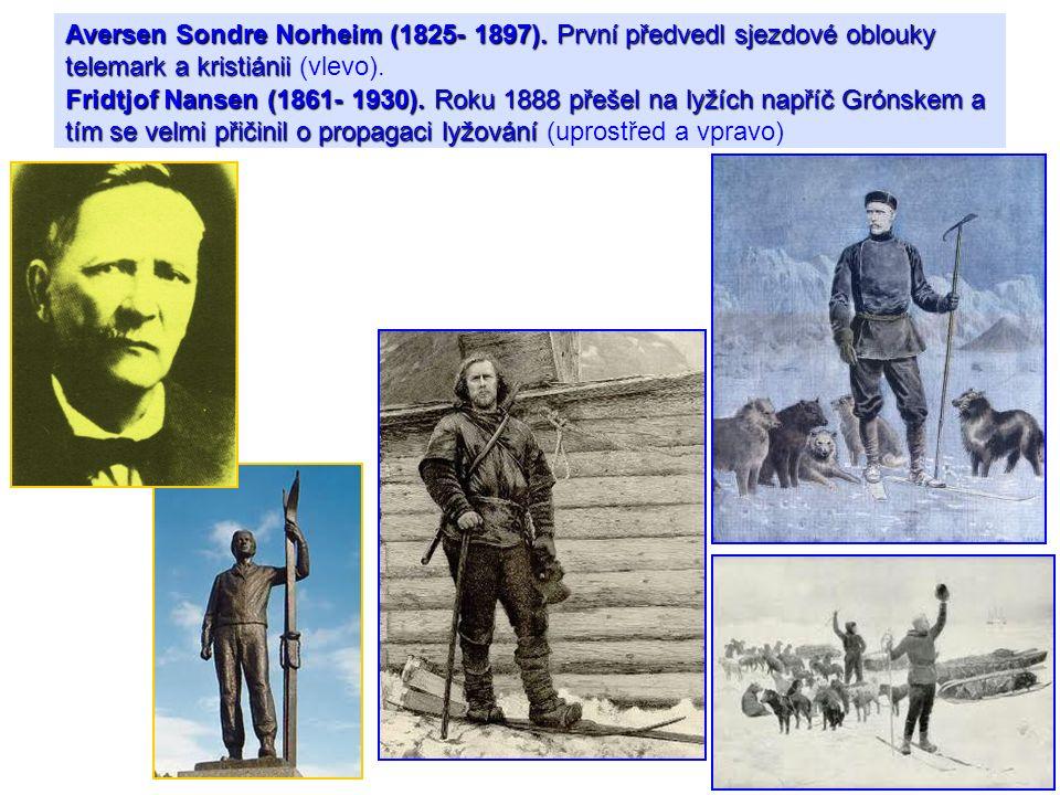Aversen Sondre Norheim (1825- 1897). První předvedl sjezdové oblouky telemark a kristiánii Fridtjof Nansen (1861- 1930). Roku 1888 přešel na lyžích na