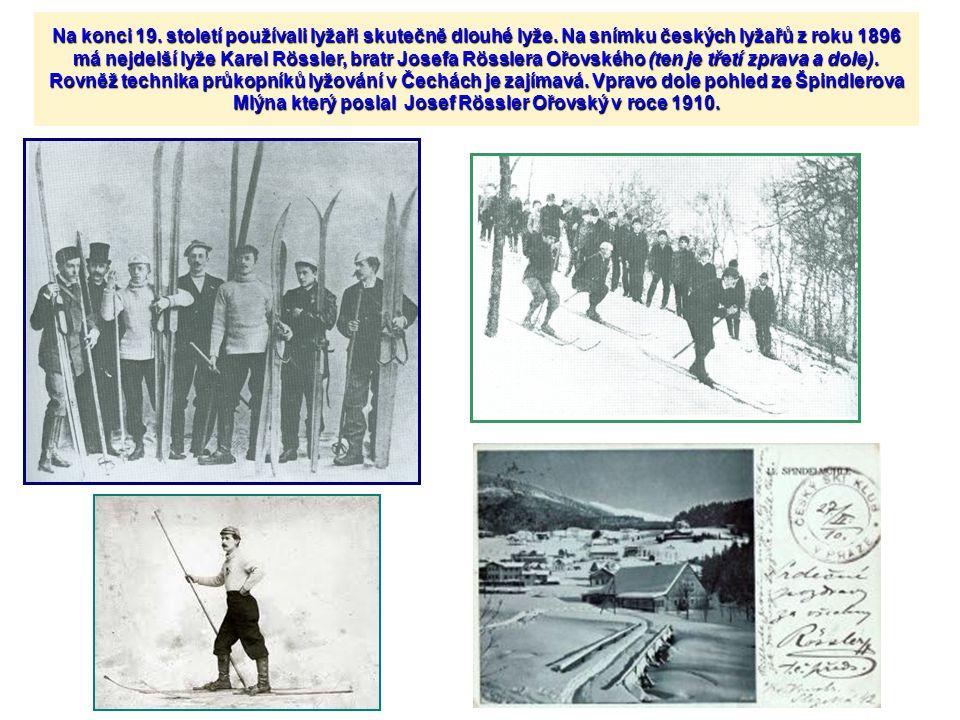 Na konci 19. století používali lyžaři skutečně dlouhé lyže. Na snímku českých lyžařů z roku 1896 má nejdelší lyže Karel Rössler, bratr Josefa Rösslera