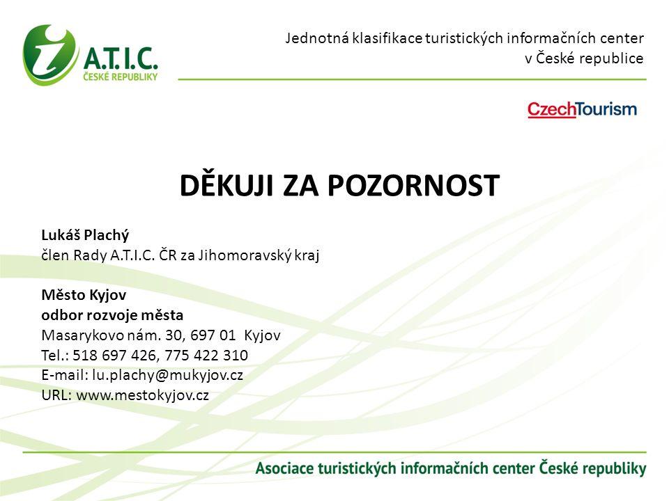 Jednotná klasifikace turistických informačních center v České republice DĚKUJI ZA POZORNOST Lukáš Plachý člen Rady A.T.I.C.