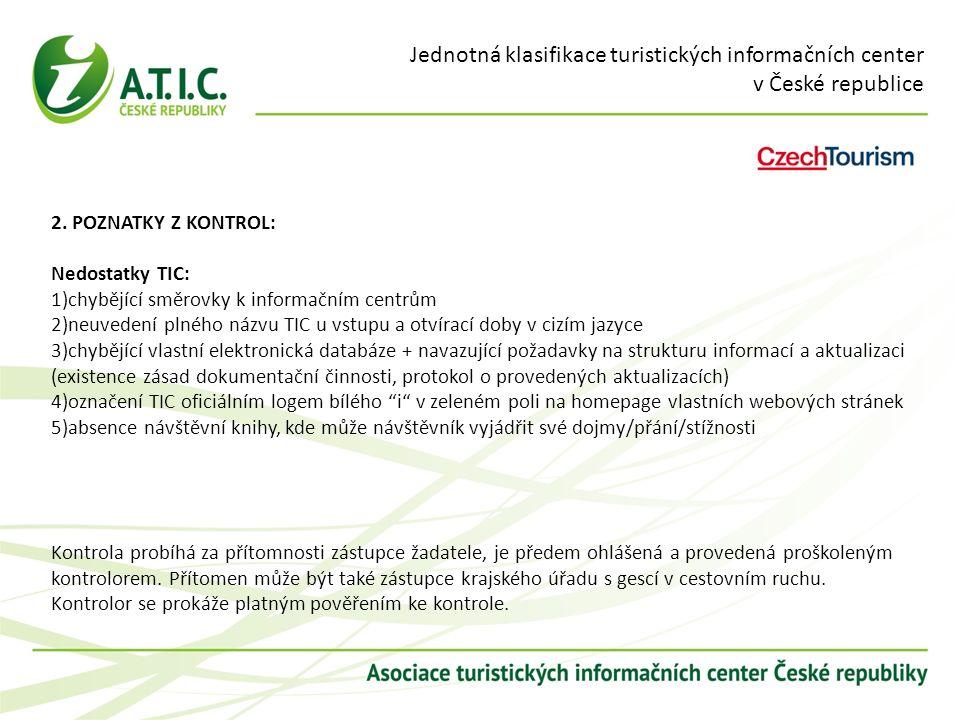 Jednotná klasifikace turistických informačních center v České republice 2. POZNATKY Z KONTROL: Nedostatky TIC: 1)chybějící směrovky k informačním cent