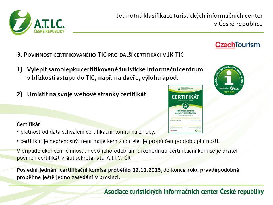 Jednotná klasifikace turistických informačních center v České republice Certifikát platnost od data schválení certifikační komisí na 2 roky.
