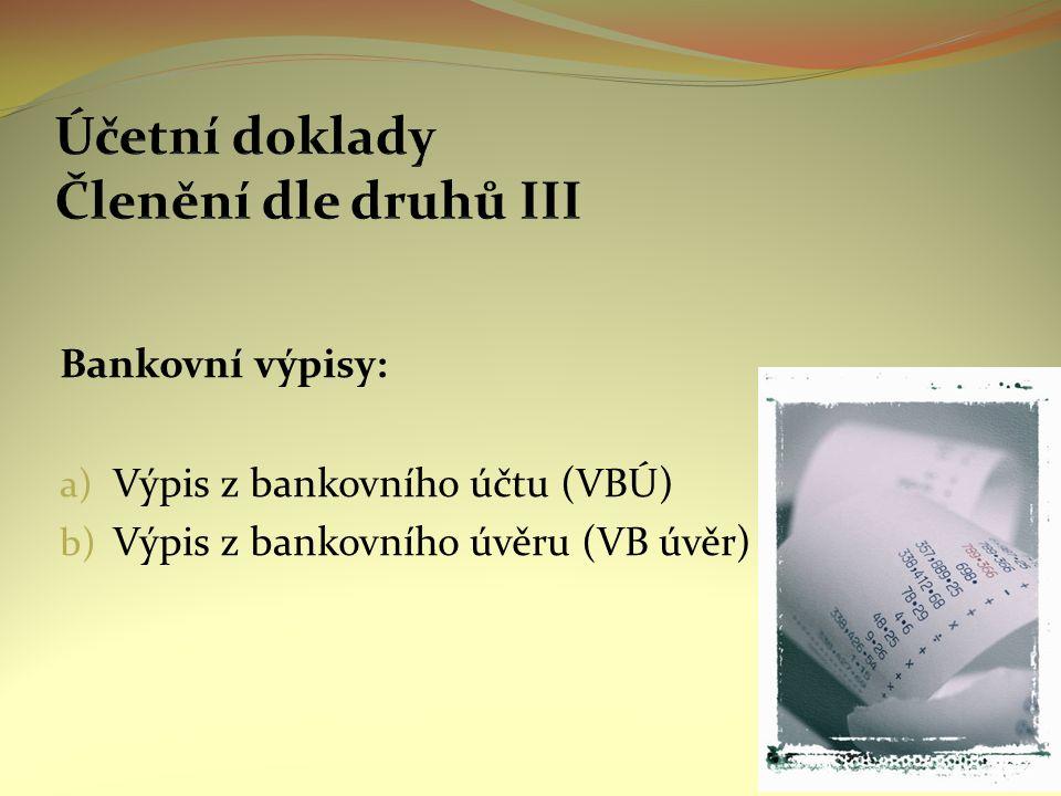 Bankovní výpisy: a) Výpis z bankovního účtu (VBÚ) b) Výpis z bankovního úvěru (VB úvěr)