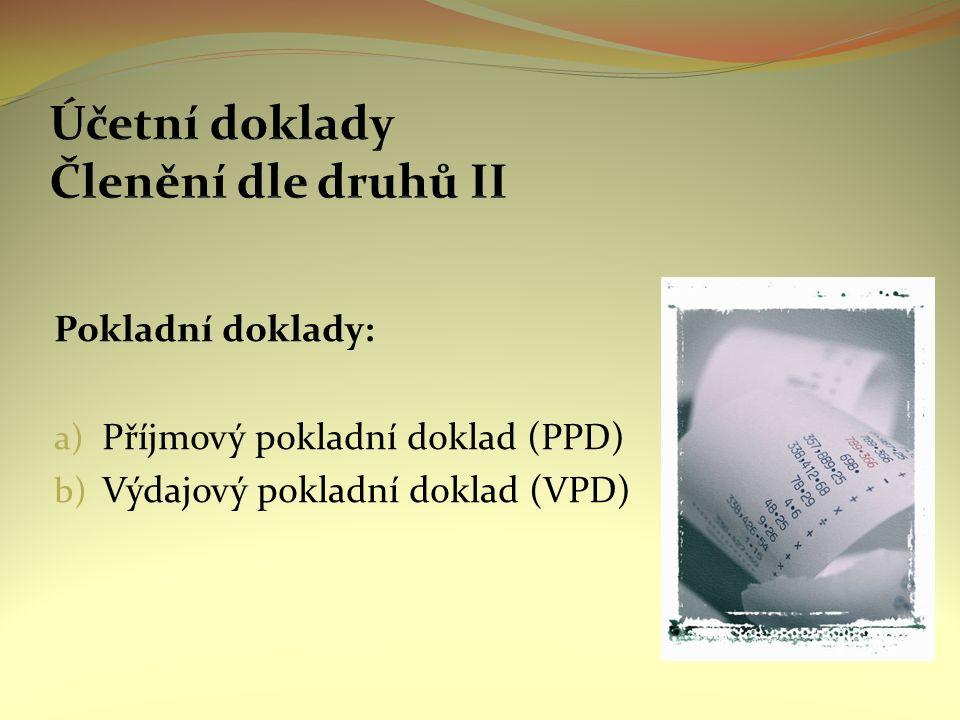 Pokladní doklady: a) Příjmový pokladní doklad (PPD) b) Výdajový pokladní doklad (VPD)