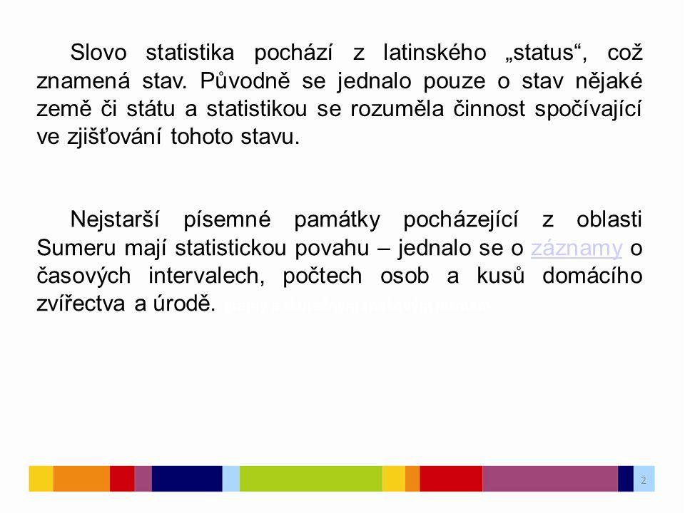 """2 2 Slovo statistika pochází z latinského """"status"""", což znamená stav. Původně se jednalo pouze o stav nějaké země či státu a statistikou se rozuměla č"""