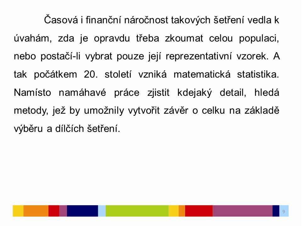 9 Časová i finanční náročnost takových šetření vedla k úvahám, zda je opravdu třeba zkoumat celou populaci, nebo postačí-li vybrat pouze její reprezent