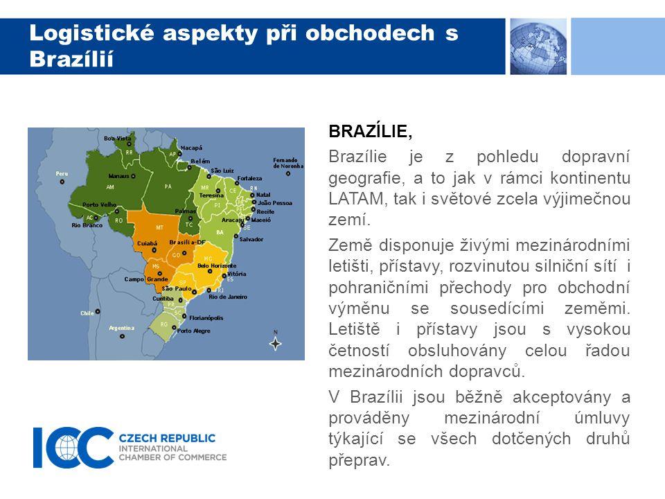 Logistické aspekty při obchodech s Brazílií BRAZÍLIE, Brazílie je z pohledu dopravní geografie, a to jak v rámci kontinentu LATAM, tak i světové zcela