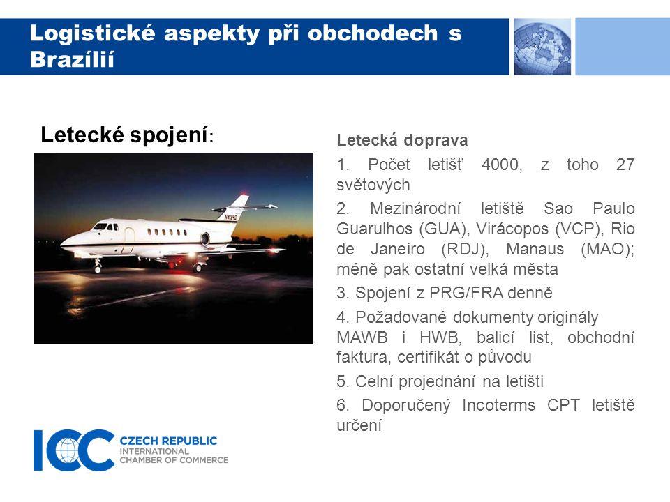 Logistické aspekty při obchodech s Brazílií Letecká doprava 1. Počet letišť 4000, z toho 27 světových 2. Mezinárodní letiště Sao Paulo Guarulhos (GUA)