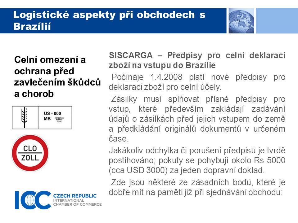 SISCARGA – Předpisy pro celní deklaraci zboží na vstupu do Brazílie Počínaje 1.4.2008 platí nové předpisy pro deklaraci zboží pro celní účely. Zásilky