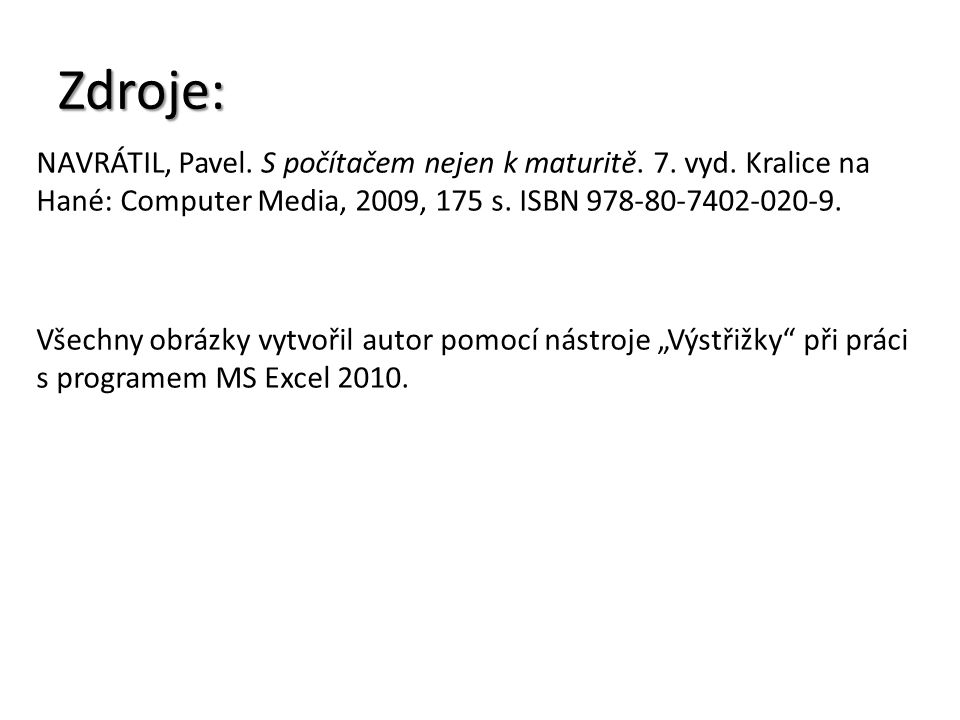 Zdroje: NAVRÁTIL, Pavel. S počítačem nejen k maturitě. 7. vyd. Kralice na Hané: Computer Media, 2009, 175 s. ISBN 978-80-7402-020-9. Všechny obrázky v