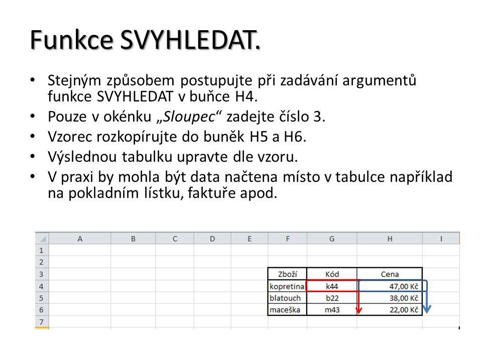 Funkce SVYHLEDAT.Stejným způsobem postupujte při zadávání argumentů funkce SVYHLEDAT v buňce H4.