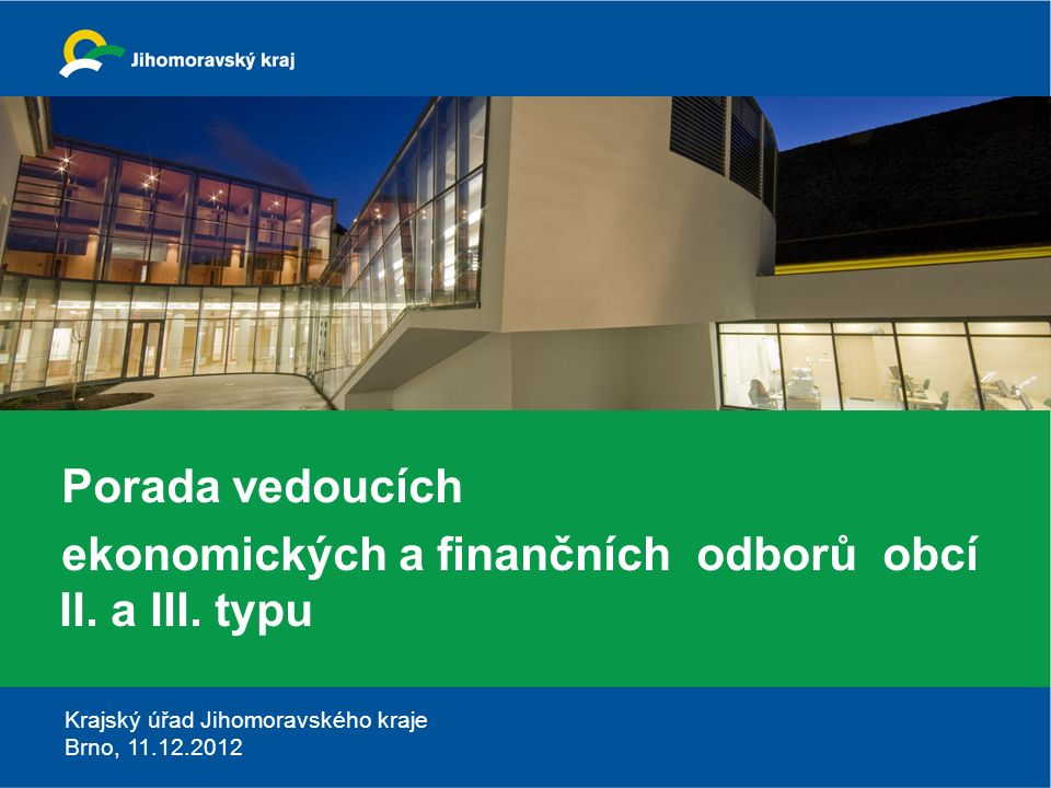 Krajský úřad Jihomoravského kraje Brno, 11.12.2012 Porada vedoucích ekonomických a finančních odborů obcí II. a III. typu